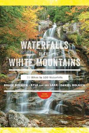 Waterfalls of the White Mountains – 30 Hikes to 100 Waterfalls de Bruce R. Bolnick