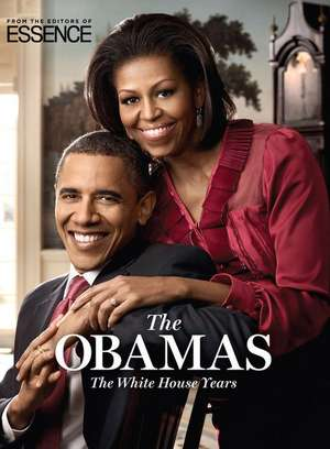The Obamas: The White House Years de The Editors of ESSENCE