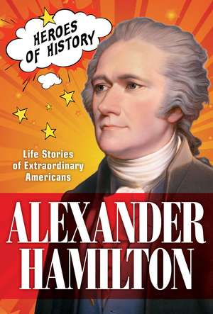 Alexander Hamilton: Life Stories of Extraordinary Americans (TIME Heroes of History #1) de The Editors of TIME