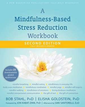A Mindfulness-Based Stress Reduction Workbook de Bob Stahl