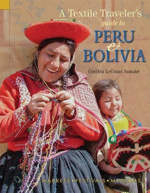 A Textile Traveler's Guide to Peru & Bolivia de Cynthia Lecount Samake