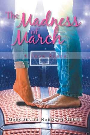The Madness of March de Marguerite Nardone Gruen