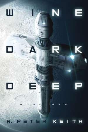 Wine Dark Deep: A Hard Science Fiction Space Opera - Book One de R. Peter Keith