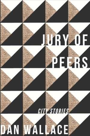 Jury of Peers: City Stories de Dan Wallace