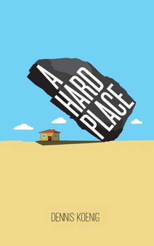 A Hard Place de Dennis Koenig