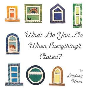 What Do You Do When Everything's Closed? de Lindsay Kara
