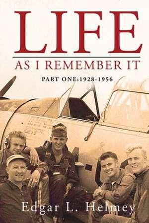 Life As I Remember It: Part I: 1928-1956 de M. Brian Helmey