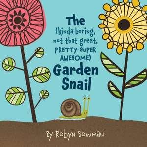 The (Kinda Boring, Not That Great, Pretty Super Awesome) Garden Snail de Robyn Bowman