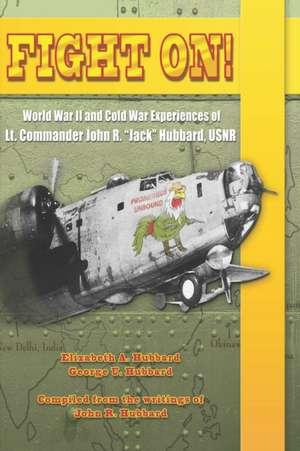 "Fight On!: World War II and Cold War Experiences of Lt. Commander John R. ""Jack"" Hubbard de George U. Hubbard"