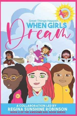 When Girls Dream: Great Things Happen de Regina Sunshine Robinson