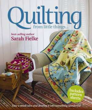 Quilting from little things... imagine