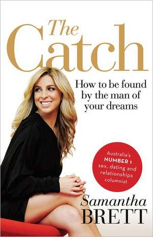 The Catch:  How to Be Found by the Man of Your Dreams de Samantha Brett