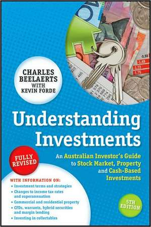 Understanding Investments: An Australian Investor's Guide to Stock Market, Property and Cash-Based Investments de Charles Beelaerts