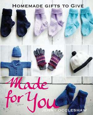 Made for You: Homemade Gifts to Give de JENNY OCCLESHAW