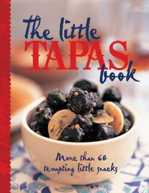 The Little Tapas Book de Murdoch Books Test Kitchen