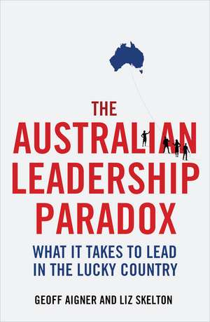 The Australian Leadership Paradox:  What It Takes to Lead in the Lucky Country de Geoff Aigner