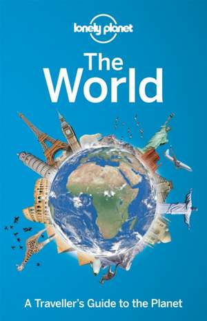 Lonely Planet the World:  A Traveller's Guide to the Planet de Lonely Planet