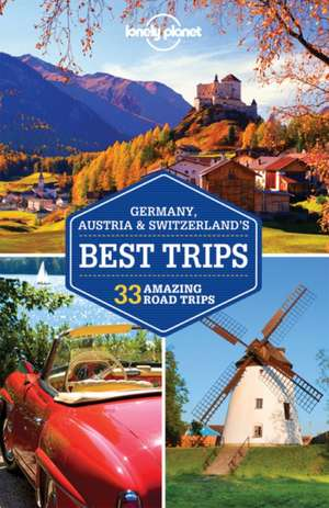 Lonely Planet Germany, Austria & Switzerland's Best Trips de  Lonely Planet