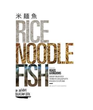Rice, Noodle, Fish de Matt Goulding