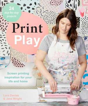Print Play: Screen Printing Inspiration for Your Life and Home