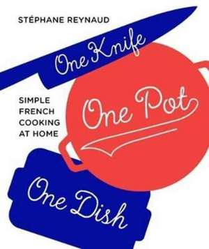 One Knife, One Pot, One Dish imagine