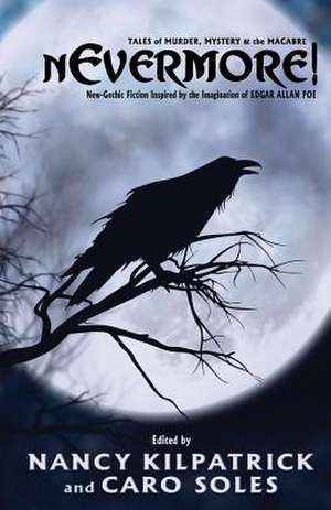 Nevermore!:  Tales of Murder, Mystery & the Macabre - Neo-Gothic Fiction Inspired by the Imagination of Edgar Allan Poe de Nancy Kilpatrick
