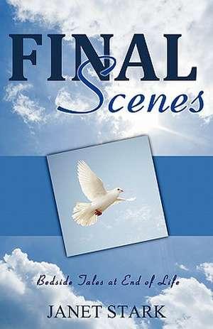 Final Scenes:  Bedside Tales at End of Life de Janet Stark