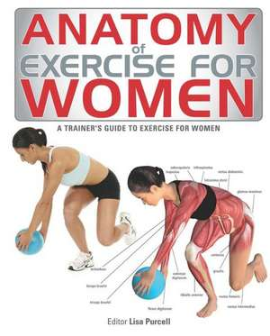 Anatomy of Exercise for Women:  A Trainer's Guide to Exercise for Women de Lisa Purcell