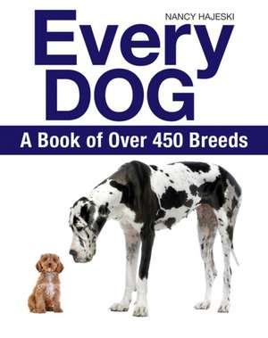Every Dog:  A Book of 500 Breeds de Nancy Hajeski