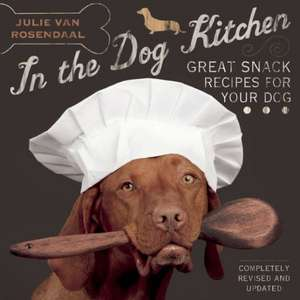 In the Dog Kitchen: Great Snack Recipes for Your Dog de Julie Van Rosendaal