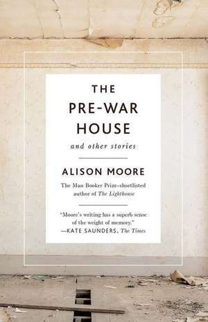 The Pre-War House and Other Stories de Alison Moore