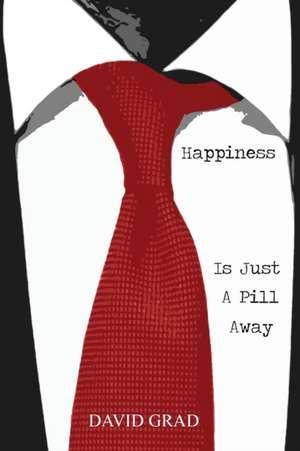 Happiness is Just a Pill Away de David Grad