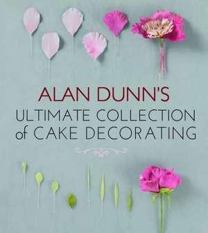 Alan Dunn's Ultimate Collection of Cake Decorating de Alan Dunn