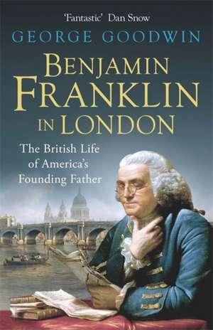 Benjamin Franklin in London de George Goodwin
