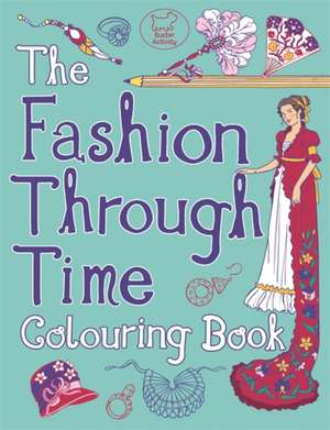 The Fashion Through Time Colouring Book