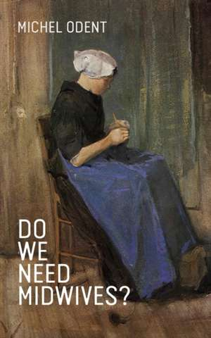 Do We Need Midwives? de Michel Odent
