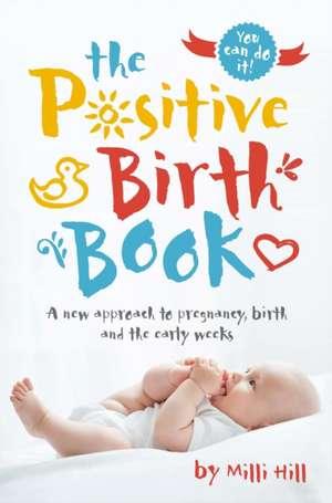 The Positive Birth Book de MILLI Hill