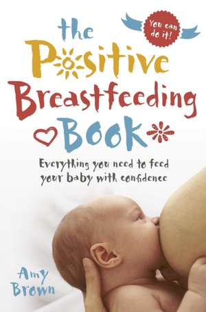 The Positive Breastfeeding Book de A. Brown