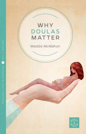 Why Doulas Matter de Maddie McMahon