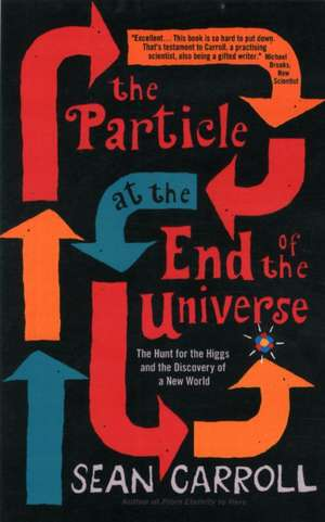 The Particle at the End of the Universe de Sean Carroll