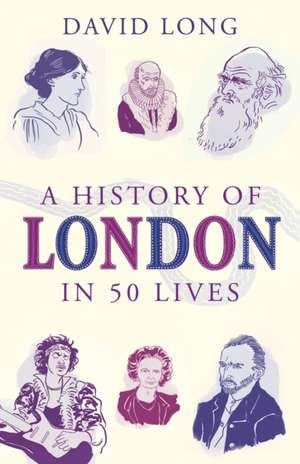 A History of London in 50 Lives de David Long