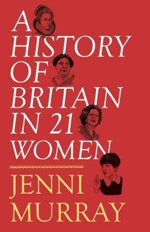 A History of Britain in 21 Women de Jenni Murray
