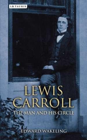 Lewis Carroll: The Man and his Circle de Edward Wakeling