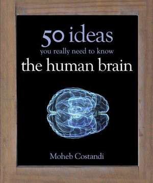 50 Human Brain Ideas You Really Need to Know de Moheb Costandi