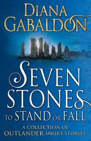 Gabaldon, D: Seven Stones to Stand or Fall