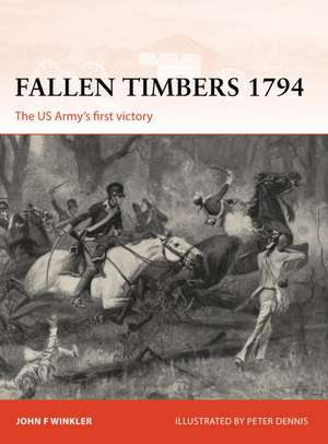 Fallen Timbers 1794: The US Army's first victory de John F. Winkler