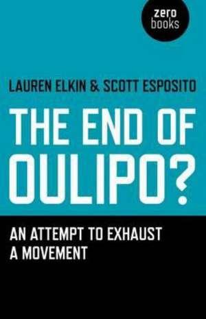End of Oulipo?, The – An attempt to exhaust a movement de Lauren Elkin