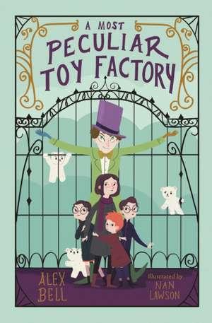 A Most Peculiar Toy Factory de Alex Bell
