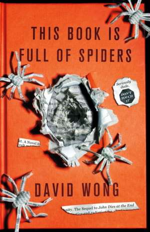 This Book is Full of Spiders: Seriously Dude Don't Touch it de David Wong