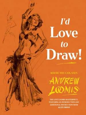 I'd Love to Draw de Andrew Loomis